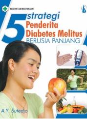 Cover 5 Strategi Penderita Diabetes Melitus Berusia Panjang oleh A.Y. Sutedjo