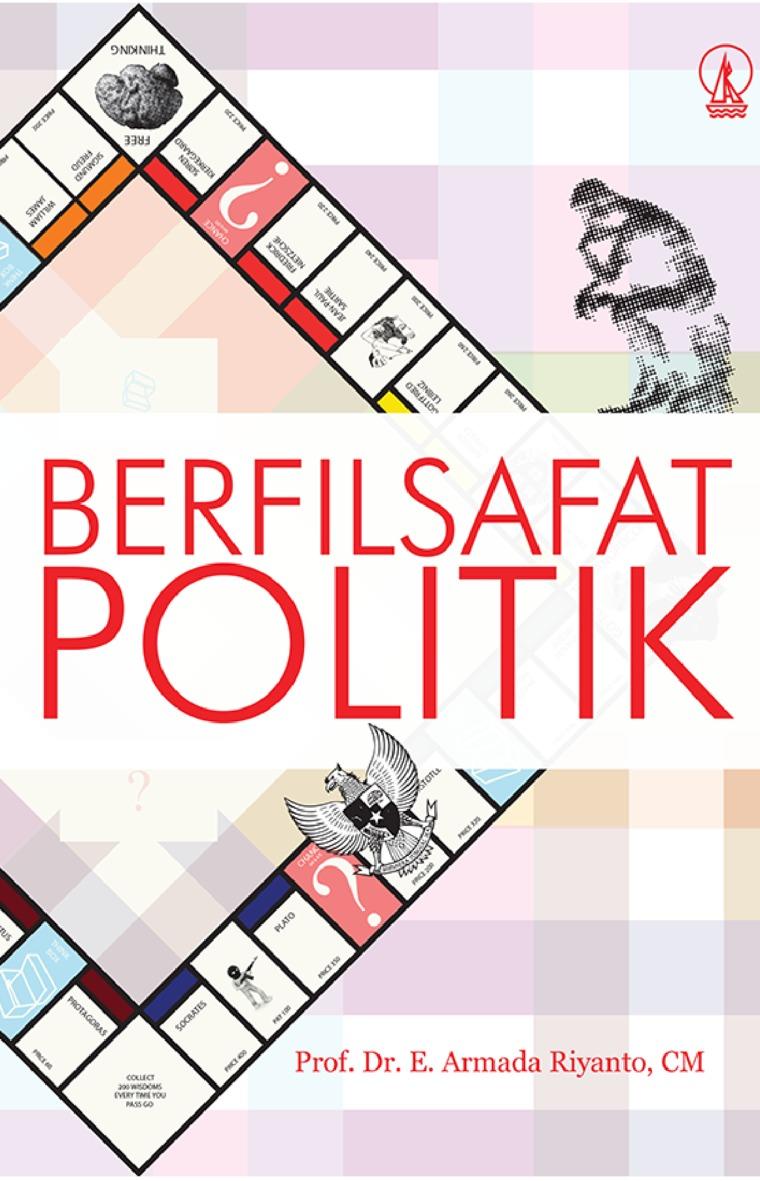 Berfilsafat Politik by Prof. Dr. E. Armada Riyanto, CM Digital Book