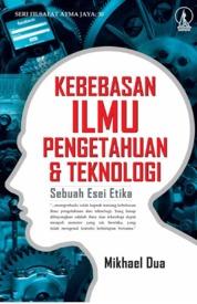 Cover Kebebasan Ilmu Pengetahuan dan Teknologi: Sebuah Esei Etika oleh Mikhael Dua