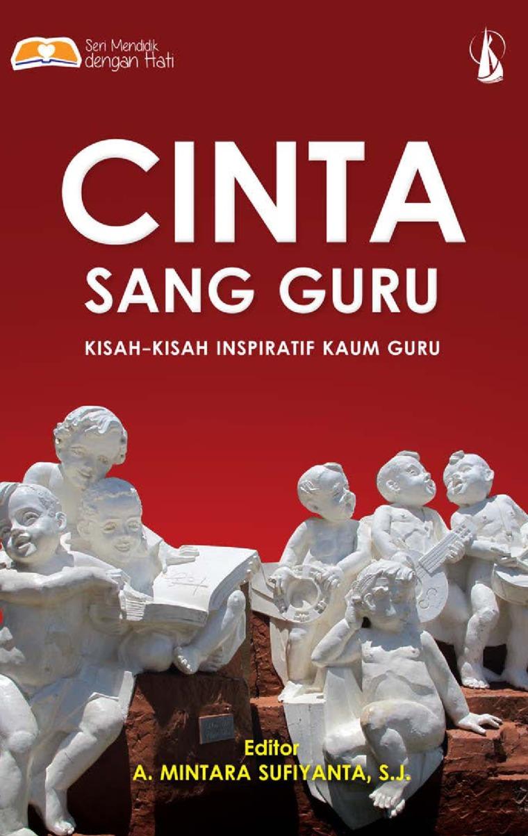 Buku Digital Cinta Sang Guru: Kisah-Kisah Inspiratif Kaum Guru oleh A. Mintara Sufiyanta, S.J.