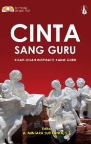 Cinta Sang Guru: Kisah-Kisah Inspiratif Kaum Guru by A. Mintara Sufiyanta, S.J. Cover
