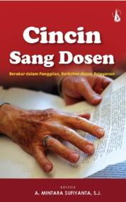 Cincin Sang Dosen: Berakar dalam Panggilan Berkobar dalam Pelayanan by A. Mintara Sufiyanta, S.J. Cover