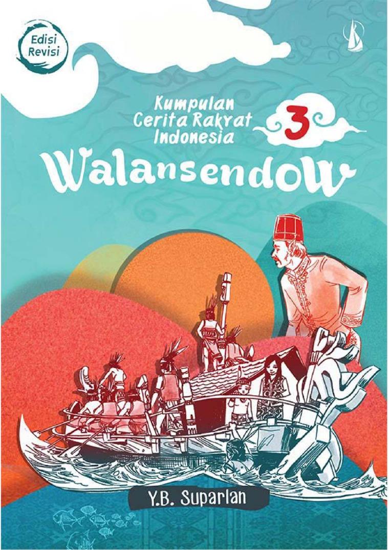 Walansendow (Edisi Revisi): Kumpulan Cerita Rakyat Indonesia 3 by YB. Suparlan Digital Book