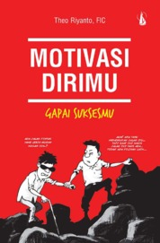 Cover Motivasi Dirimu, Gapai Suksesmu oleh Theo Riyanto, FIC