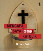 Mengapa Saya (Tetap) Katolik by Threes Emir Cover