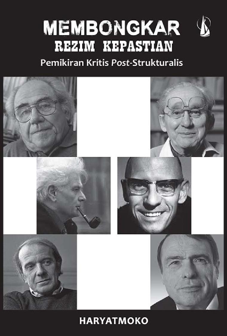 Membongkar Rezim Kepastian: Pemikiran Kritis Post-Strukturalis by Haryatmoko Digital Book
