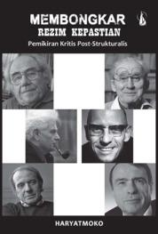 Cover Membongkar Rezim Kepastian: Pemikiran Kritis Post-Strukturalis oleh Haryatmoko