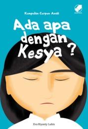 Cover Kumpulan Cerpen Anak : Ada Apa dengan Kesya? oleh Eva Riyanty Lubis