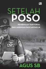 Cover Setelah Poso: Pembinaan Teritorial dan Jaringan Pascakonflik oleh Agus Surya Bakti