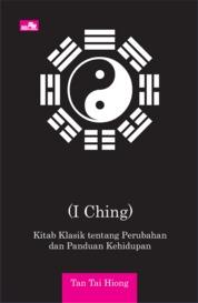 Cover Yi Jing (I Ching) - Kitab Klasik tentang Perubahan dan Panduan Kehidupan oleh Tan Tai Hiong