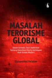 Cover Masalah Terorisme Global: Dalam Konteks Teori Habermas Tentang Kolonisasi Dunia Kehidupan oleh Sistem Modern oleh Costantinus Fatlolon