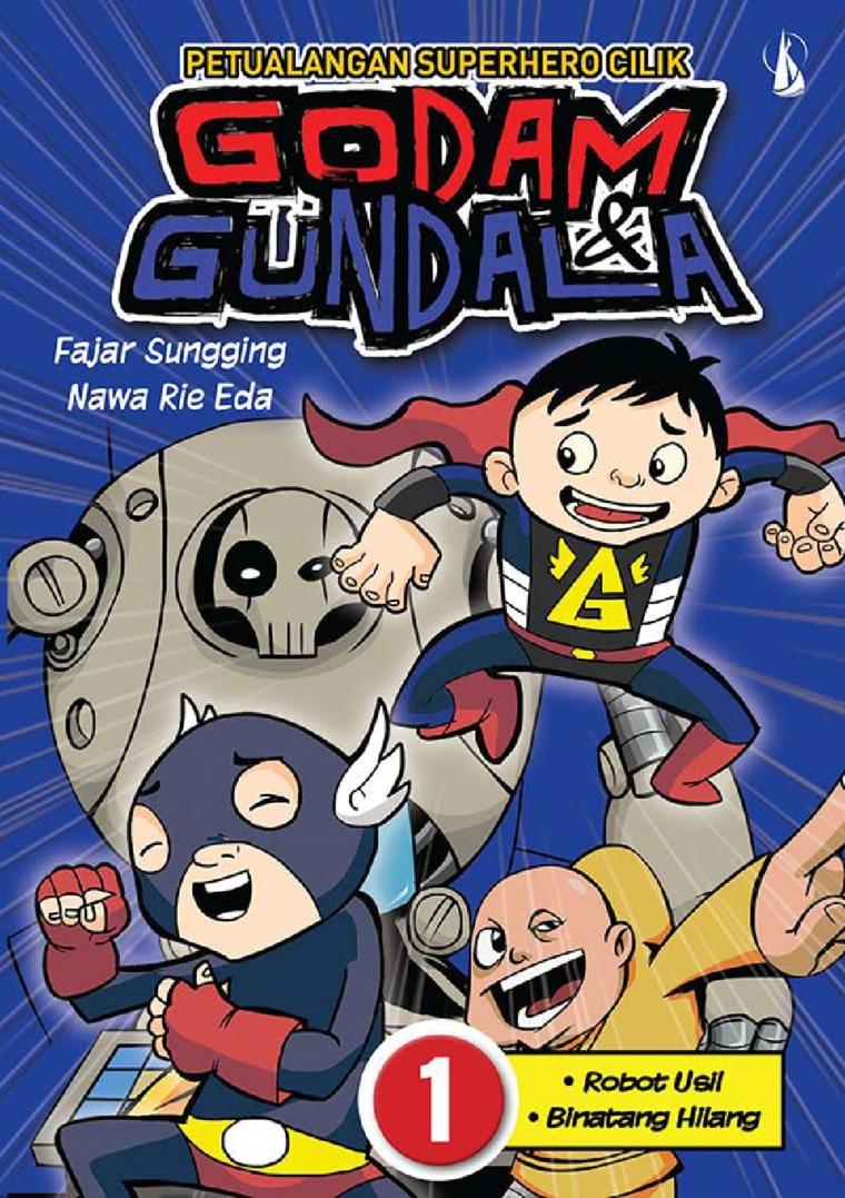 Buku Digital Petualangan Superhero Cilik - Godam dan Gundala 1: Robot Usil dan Binatang Hilang oleh Fajar Sungging; Nawa Rie Eda