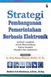 Cover Strategi Pembangunan Pemerintah Berbasis Elektronik: Sebuah Langkah untuk Mewujudkan Papua Bangkit Mandiri dan Sejahtera oleh Melkior Nikolar Ngalumsine Sitokdana, S.Kom., M.Eng