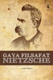 Cover Gaya Filsafat Nietzsche oleh A. Setyo Wibowo