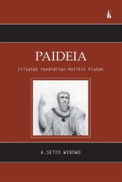 Cover Paideia: Filsafat Pendidikan - Politik Platon oleh A. Setyo Wibowo
