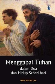 Menggapai Tuhan: Dalam Doa dan Hidup Sehari-hari by Theo Riyanto, FIC Cover