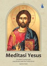 Cover Meditasi Yesus: Doa Batin Transformatif yang Berakar pada Dua Tradisi Gereja oleh Agustinus Daniel