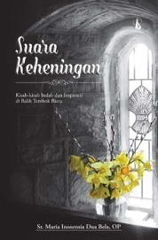 Cover Suara Keheningan: Kisah-Kisah Indah dan Inspiratif di Balik Tembok Biara oleh Sr. Maria Inosensia Dua Bela, OP