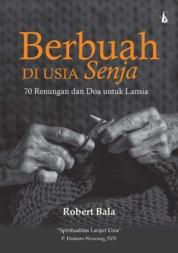 Cover Berbuah Di Usia Senja: 70 Renungan dan Doa untuk Lansia oleh Robert Bala
