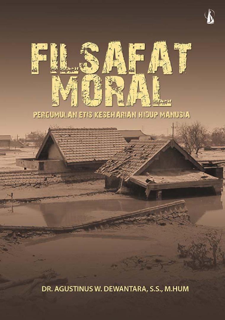 Filsafat Moral: Pergumulan Etis Keseharian Hidup Manusia by Dr. Agustinus W. Dewantara, S.S., M.Hum Digital Book