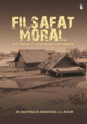 Filsafat Moral: Pergumulan Etis Keseharian Hidup Manusia by Dr. Agustinus W. Dewantara, S.S., M.Hum Cover