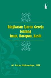 Cover Ringkasan Ajaran Gereja Tentang Iman, Harapan, Kasih oleh Al. Purwa Hadiwardoyo, MSF