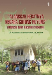 Cover Alangkah Hebatnya Negara Gotong Royong: Indonesia dalam Kacamata Soekarno oleh Dr. Agustinus W. Dewantara, S.S., M.Hum
