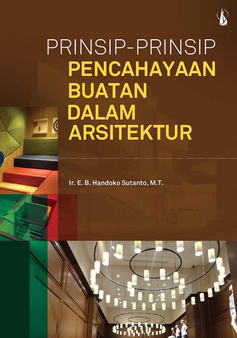 Prinsip-Prinsip Pencahayaan Buatan dalam Arsitektur by Ir. E. B. Handoko Sutanto, M.T. Digital Book
