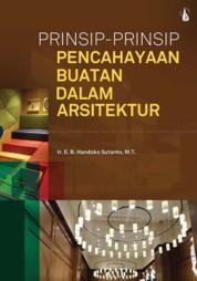 Cover Prinsip-Prinsip Pencahayaan Buatan dalam Arsitektur oleh Ir. E. B. Handoko Sutanto, M.T.