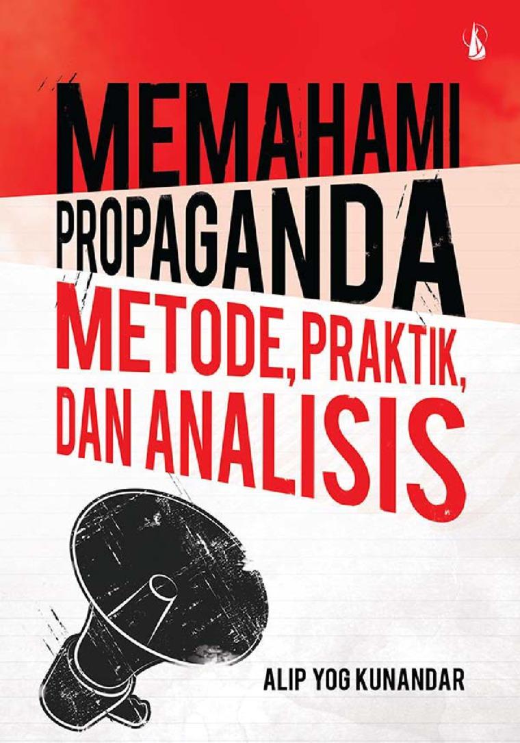 Buku Digital Memahami Propaganda: Metode, Praktik, dan Analisis oleh Alip Yog Kunandar