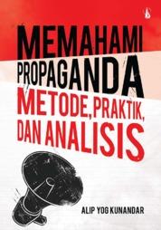Memahami Propaganda: Metode, Praktik, dan Analisis by Alip Yog Kunandar Cover