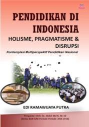 Cover Pendidikan di Indonesia Holisme, Pragmatisme & Disrupsi oleh EDI RAMAWIJAYA PUTRA