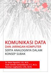 Cover Komunikasi Data dan Jaringan Komputer serta Analoginya dalam Konsep Subak oleh Dr. Ketut Agustini, S.Si., M.Si., dkk.