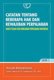 Cover Catatan Tentang Beberapa Hak dan Kewajiban Perpajakan: Suatu Telaah Atas Kebijakan Perpajakan Indonesia oleh Nuryadi Mulyodiwarno
