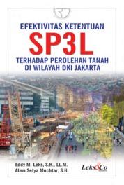 Cover Efektivitas Ketentuan SP3L terhadap Perolehan Tanah di Wilayah DKI Jakarta oleh Eddy M. Leks