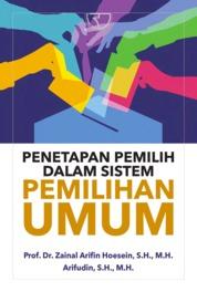 Cover Penetapan Pemilih dalam Sistem Pemilihan Umum oleh Dr. Zainal Arifin Hoesein, S.H., M.H.