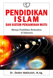 Cover Pendidikan Islam dan Sistem Penjaminan Mutu: Menuju Pendidikan Berkualitas di Indonesia oleh Dr. Deden Makbuloh, M.Ag.