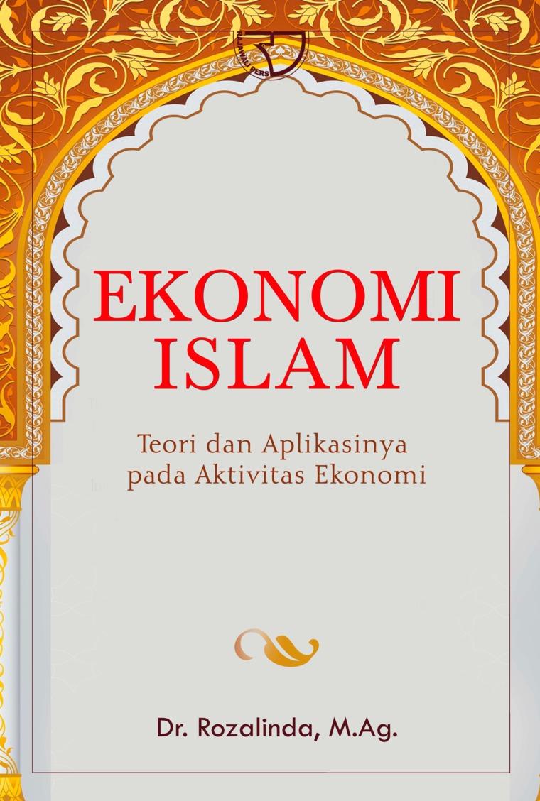 Buku Digital Ekonomi Islam: Teori dan Aplikasinya pada Aktivitas Ekonomi oleh Dr. Rozalinda, M.Ag.