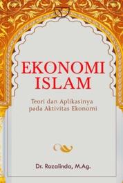 Cover Ekonomi Islam: Teori dan Aplikasinya pada Aktivitas Ekonomi oleh Dr. Rozalinda, M.Ag.