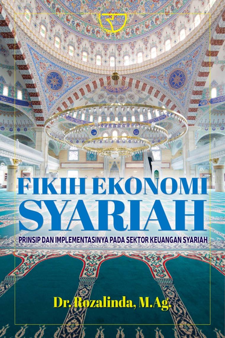 Buku Digital Fikih Ekonomi Syariah: Prinsip dan Implementasinya pada Sektor Keuangan Syariah oleh Dr. Rozalinda, M.Ag.