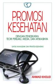 Cover Promosi Kesehatan: Dengan Pendekatan Teori Perilaku, Media, dan Aplikasinya oleh Ahmad Kholid