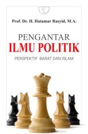 Pengantar Ilmu Politik: Perspektif Barat dan Islam by Prof. Dr. H. Hatamar Rasyid, M.A. Cover
