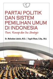 Partai Politik dan sistem Pemilihan Umum di Indonesia: Teori, Konsep dan Isu Strategis by Muhadam Labolo Cover