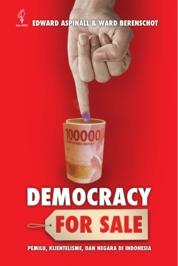 Democracy for Sale: Pemilihan Umum, Klientelisme, dan Negara di Indonesia by Edward Aspinall dan Ward Berenschot Cover