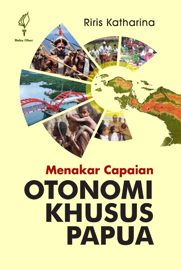 Menakar Capaian Otonomi Khusus Papua by Riris Katharina Digital Book