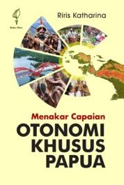 Cover Menakar Capaian Otonomi Khusus Papua oleh Riris Katharina