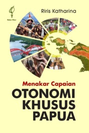 Menakar Capaian Otonomi Khusus Papua by Riris Katharina Cover