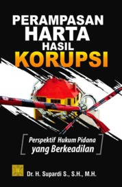 Cover Perampasan harta hasil korupsi: perspektif hukum pidana yang berkeadilan oleh Supardi