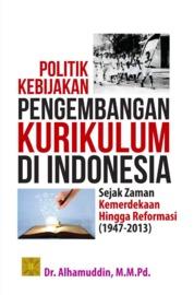 Cover Politik kebijakan pengembangan kurikulum di Indonesia:sejak zaman kemerdekaan hingga reformasi (1947-2013) oleh Alhamuddin
