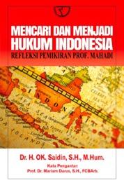 Mencari dan Menjadi Hukum Indonesia: Refleksi Pemikiran Prof. Mahadi by Dr. H. OK. Saidin, S.H., M.Hum. Cover